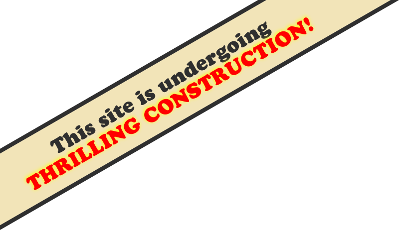 This site is undergoing Thrilling Construction!